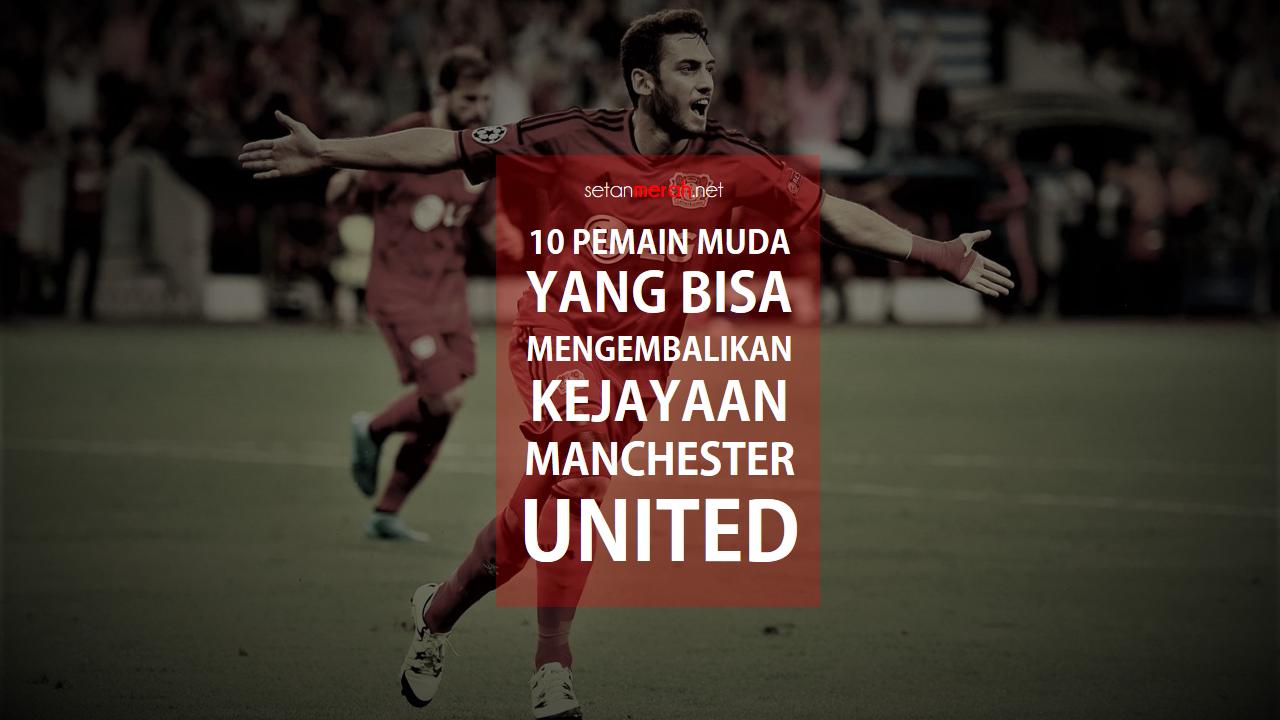 10 Pemain Muda Yang Bisa Mengembalikan Kejayaan Manchester